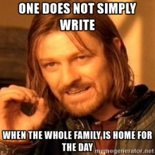 write when the whole family is home